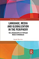 Language, Media and Globalization in the Periphery: The Linguascapes of Popular Music in Mongolia