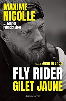 Fly Rider, gilet jaune (DOCUMENTS) par [Maxime Nicolle, Mariel Primois Bizot, Juan Branco]