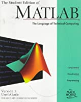 The Student Edition of Matlab: Version 5, User's Guide, the Math Works, Inc. (Matlab Curriculum Series)