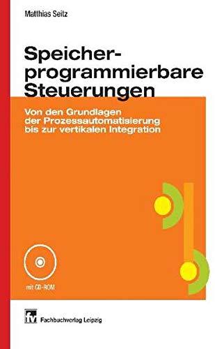 Speicherprogrammierbare Steuerungen: Von den Grundlagen der Prozessautomatisierung bis zur vertikalen Integration
