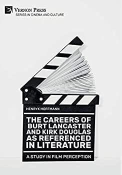 The Careers of Burt Lancaster and Kirk Douglas as Referenced in Literature  Cinema and Culture