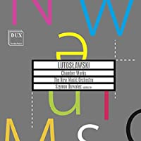 Witold Lutoslawski: Chamber Works by New Music Orchestra
