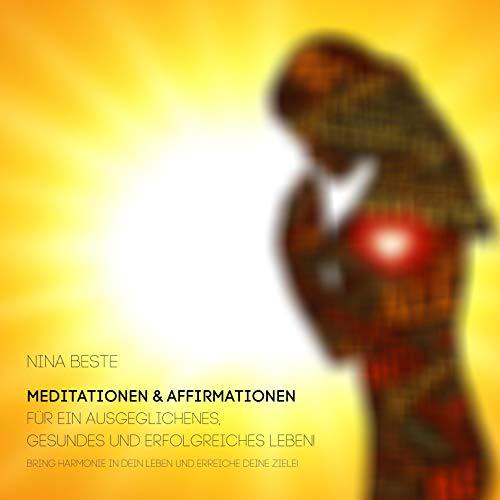 Couverture de Meditationen & Affirmationen für ein ausgeglichenes, gesundes und erfolgreiches Leben!