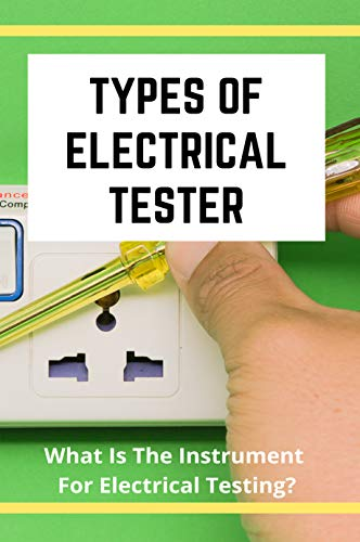 Types Of Electrical Tester: What Is The Instrument For Electrical Testing?: Tag And Test Electrical Equipment (English Edition)