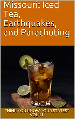Missouri: Iced Tea, Earthquakes, and Parachuting (Think You Know Your States? Book 11) (English Edition)