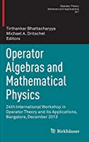 Operator Algebras and Mathematical Physics: 24th International Workshop in Operator Theory and its Applications, Bangalore, December 2013 (Operator Theory: Advances and Applications (247))