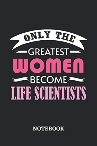 Only the greatest Women become Life Scientist Notebook: 6x9 inches - 110 blank numbered pages • Greatest Passionate working Job Journal • Gift, Present Idea