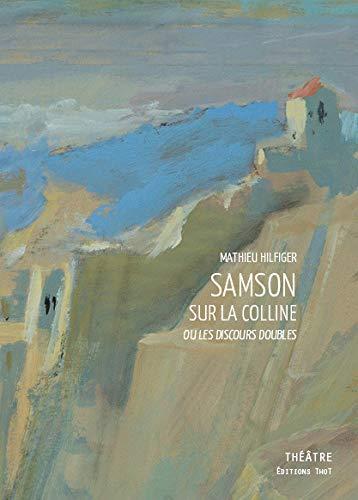 Samson sur la colline ou les discours doubles