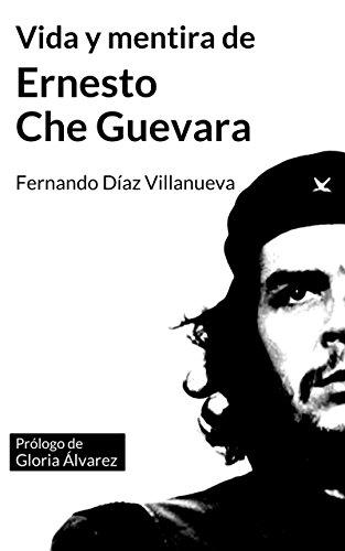 """Vida y mentira de Ernesto """"Che…"""