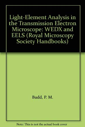 Light-Element Analysis in the Transmission Electron Microscope: WEDX and EELS (Royal Microscopical Society Microscopy Handbooks)