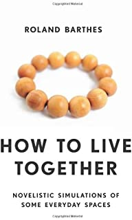 How to Live Together: Novelistic Simulations of Some Everyday Spaces (European Perspectives: A Series in Social Thought an...