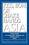 Kiss, Bow, Or Shake Hands: Asia: How to Do Business in 13 Asian Countries: How to Do Business in 12 Asian Countries - Terri Morrison