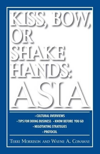 Kiss, Bow, Or Shake Hands: Asia: How to Do Business in 13 Asian Countries