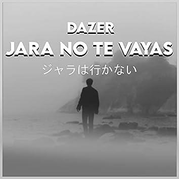 Jara No Te Vayas