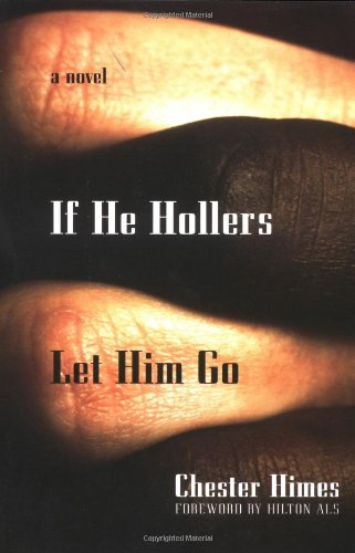 If He Hollers Let Him Go: A Novel (Himes, Chester)