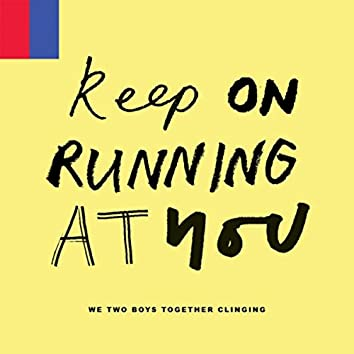 Keep on Running at You