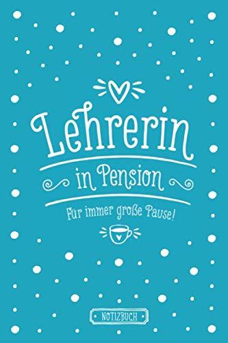 Lehrerin in Pension, für immer große Pause! | Notizbuch für Lehrerinnen | liniert | blau | ca. Din A5 (6×9 inch): Geschenk zum Abschied | Geschenkbuch Ruhestand | Abschiedsgeschenk zur Pensionierung