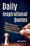 Daily Inspirational Quotes: 365 Motivational Quotes to Reach Your Potential Each Day (Inspirational and Motivational Quotes Collection)
