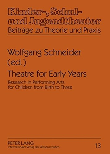 Theatre for Early Years: Research in Performing Arts for Children from Birth to Three (Kinder-, Schul- und Jugendtheater - Beiträge zu Theorie und Praxis, Band 13)
