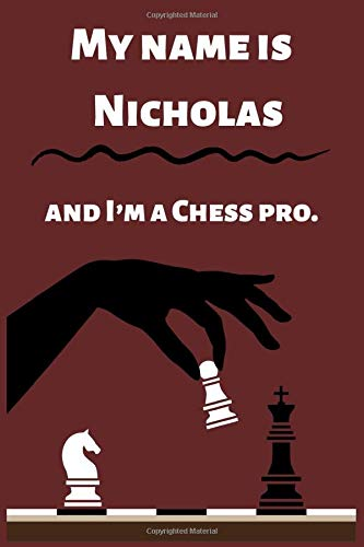 My Name Is Nicholas And I'm A Chess Pro: Chess Scorebook Sheets Pad for Record Your Moves During a Games,Perfect Gift for Chess Lovers (Moves up to 90 Move), 110 Matches