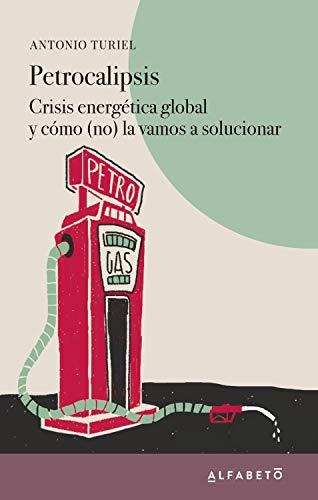 Petrocalipsis: Crisis energética global y cómo (no) la vamos a solucionar