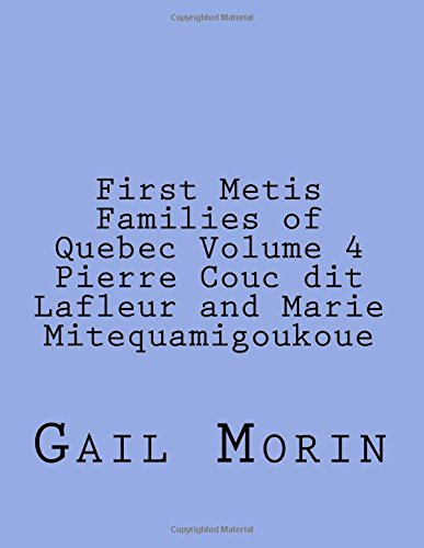 First Metis Families of Quebec Volume 4 Pierre Couc dit Lafleur and Marie Mitequamigoukoue