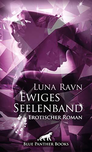 Ewiges Seelenband | Erotischer Roman: Mila setzt alles daran, den Mann ihrer Träume für sich zu gewinnen … (Erotik Romane)