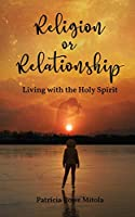 Religion or Relationship: Living with the Holy Spirit
