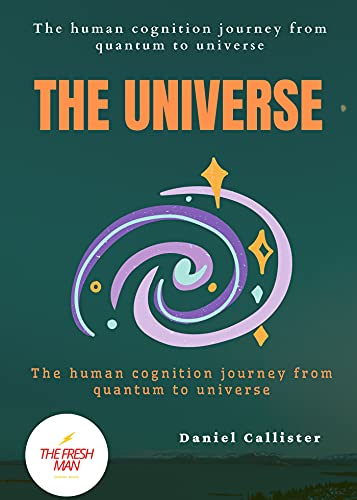 The Universe : The human cognition journey from quantum to universe (FRESH MAN) (English Edition)