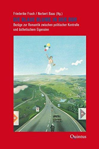Die Blaue Blume in der DDR: Bezüge zur Romantik zwischen politischer Kontrolle und ästhetischem...