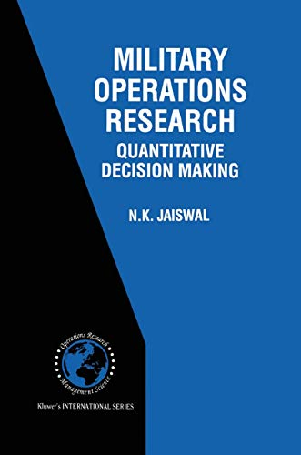 Compare Textbook Prices for Military Operations Research: Quantitative Decision Making International Series in Operations Research & Management Science, 5 Softcover reprint of the original 1st ed. 1997 Edition ISBN 9781461378808 by Jaiswal, N.K.