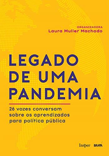Legado de uma pandemia: 26 vozes conversam sobre os aprendizados para política pública por [Laura Muller Machado, Autografia]