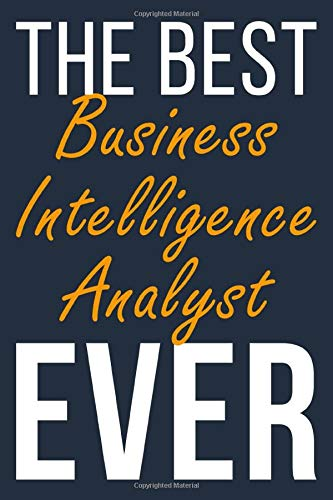The Best  Ever Business Intelligence Analyst: Blank Lined Journal To Write In For Men & Women