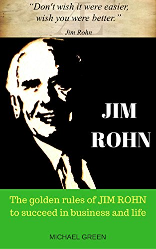 JIM ROHN: The golden rules of JIM ROHN to succeed in business and life (English Edition)