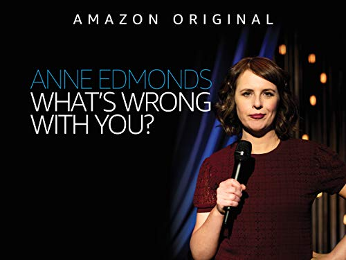 Anne Edmonds: What's Wrong With You? Season 1