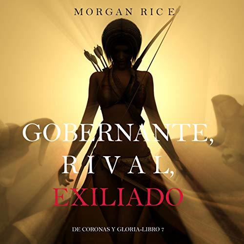 Gobernante, Rival, Exiliado [Ruler, Rival, Exile] Audiobook By Morgan Rice cover art