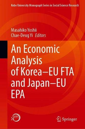 An Economic Analysis of Korea–EU FTA and Japan–EU EPA (Kobe University Monograph Series in Social Science Research)