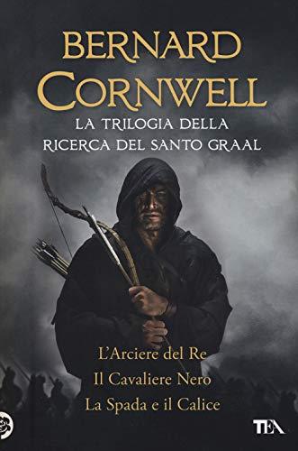 La trilogia della ricerca del Santo Graal: L'arciere del re-Il cavaliere nero-La spada e il calice