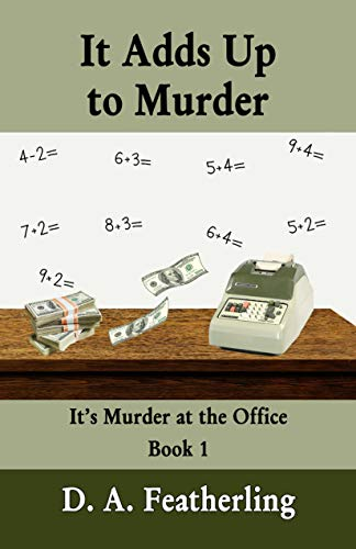 Book: It Adds Up to Murder (It's Murder at the Office Book 1) by D. A. Featherling