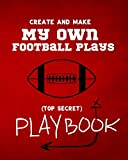 Create and Make My Own Football Plays: My (top secret) Playbook for kids. Perfect for recess and backyard football games and for kids that love to ... The Coaches of tomorrow will love this book.