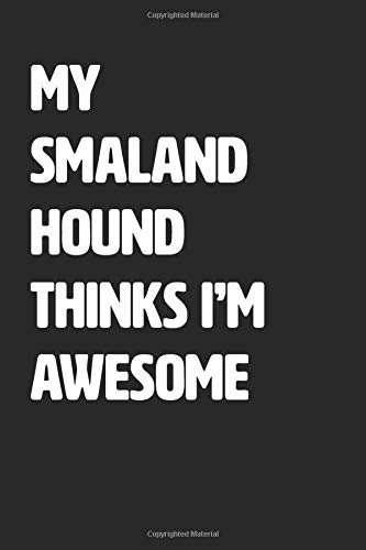 My Smaland Hound Thinks I'm Awesome: Blank Lined Journal / Notebook