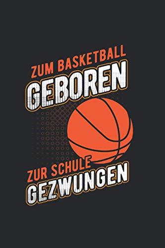 Zum Basketball geboren zur schule gezwungen   Basketball Trainings Notizen: Notizbuch A5 120 Seiten liniert