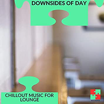 Downsides Of Day - Chillout Music For Lounge