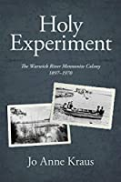 Holy Experiment: The Warwick River Mennonite Colony, 1897-1970 (Studies in Anabaptist and Mennonite History)