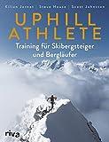 Uphill Athlete: Training für Skibergsteiger und Bergläufer - Kilian Jornet