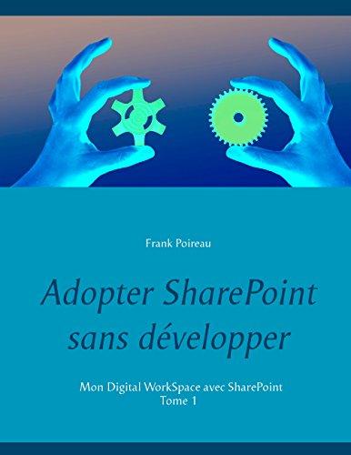 Adopter SharePoint sans développer: Mon Digital WorkSpace avec SharePoint (Adopter sharepoint sans developper t. 1) (French Edition)