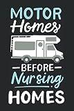 """Motorhomes Before Nursing Homes: Notizbuch Für Wohnmobil Statt Altenheim Camping Liebhaber (Liniert, 15 x 23 cm, 120 Linierte Seiten, 6"""" x 9"""") Lustige Camper Sprüche Für Rentner & Ruhestand"""