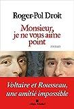 Monsieur, je ne vous aime point: Voltaire et Rousseau, une amitié impossible (A.M. ROM.FRANC)