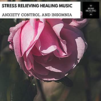 Stress Relieving Healing Music - Anxiety Control And Insomnia
