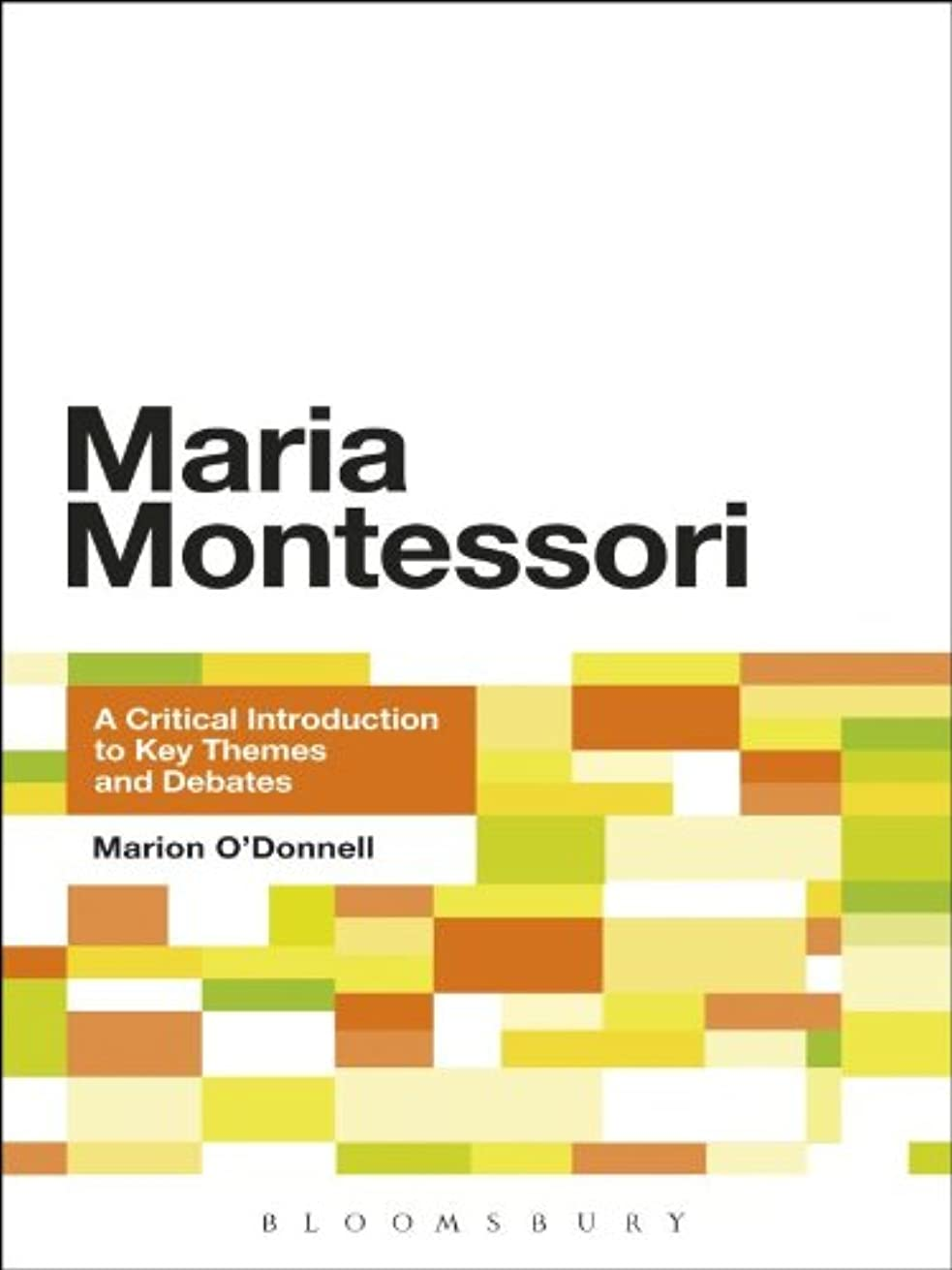 レザー額法律によりMaria Montessori: A Critical Introduction to Key Themes and Debates (English Edition)